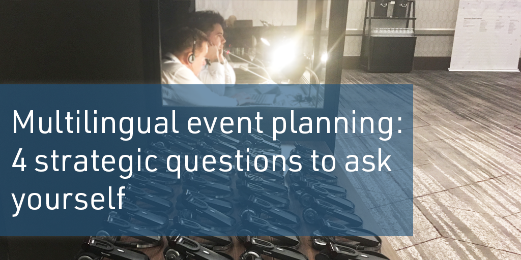 Multilingual Event Planning: 4 Strategic Questions to Ask Yourself