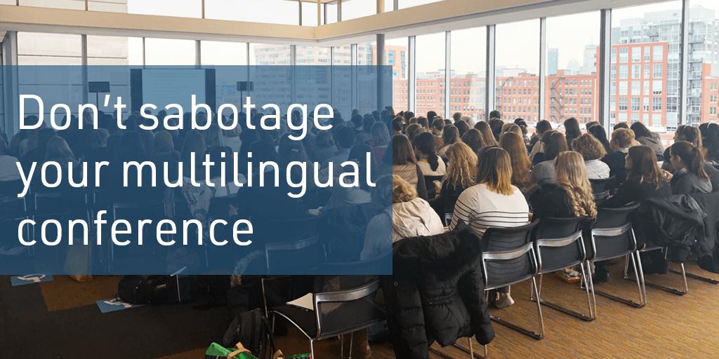 dont sabotage your multilingual conference