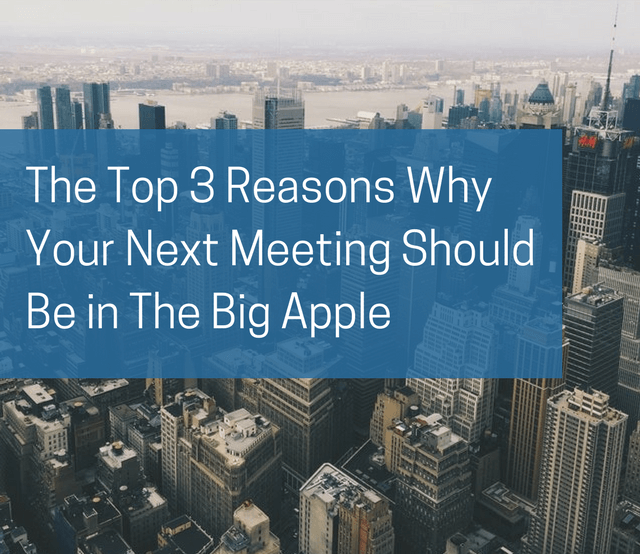 The Top 3 Reasons Why Your Next Meeting Should Be in The Big Apple